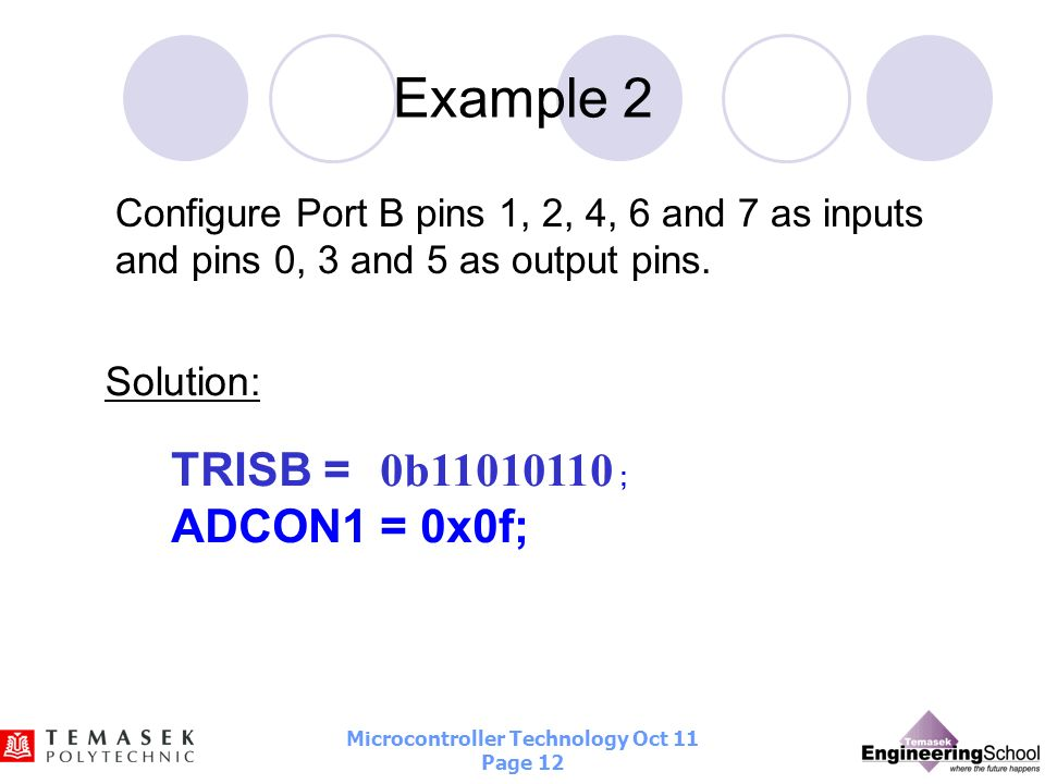 Example 2 TRISB = 0b11010110 ; ADCON1 = 0x0f; Solution: