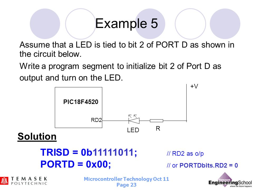 Example 5 Solution TRISD = 0b11111011; // RD2 as o/p