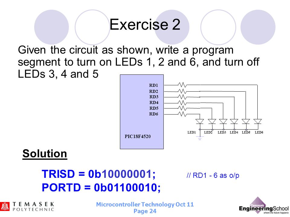 Exercise 2Given the circuit as shown, write a program segment to turn on LEDs 1, 2 and 6, and turn off LEDs 3, 4 and 5.