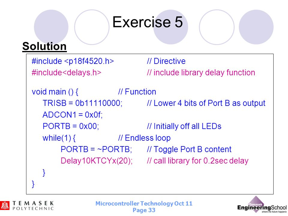 Exercise 5 Solution #include <p18f4520.h> // Directive