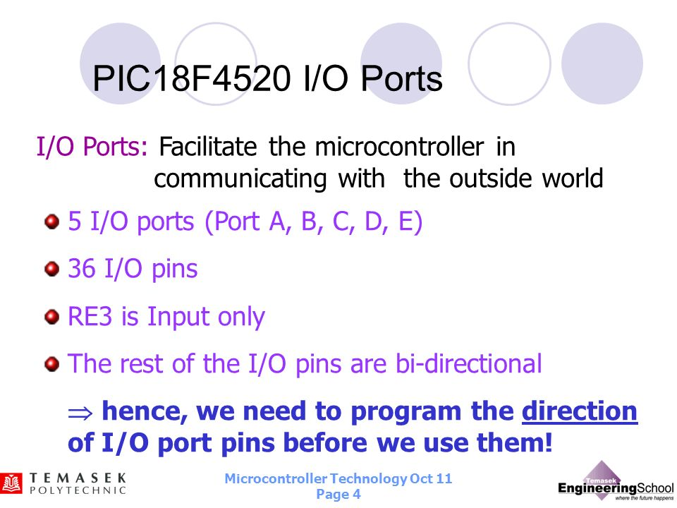 PIC18F4520 I/O PortsI/O Ports: Facilitate the microcontroller in communicating with the outside world.