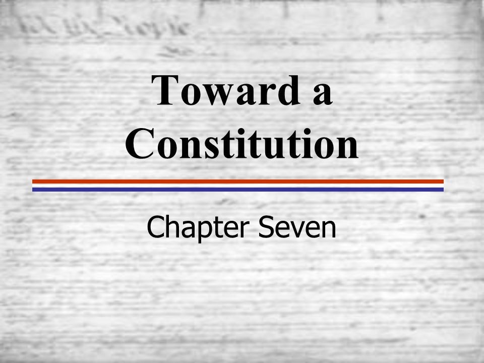 Toward a Constitution Chapter Seven