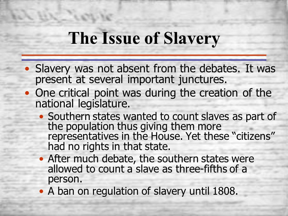 The Issue of Slavery Slavery was not absent from the debates. It was present at several important junctures.