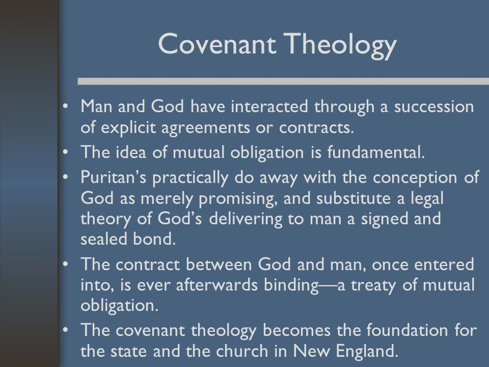 Covenant Theology Man and God have interacted through a succession of explicit agreements or contracts.