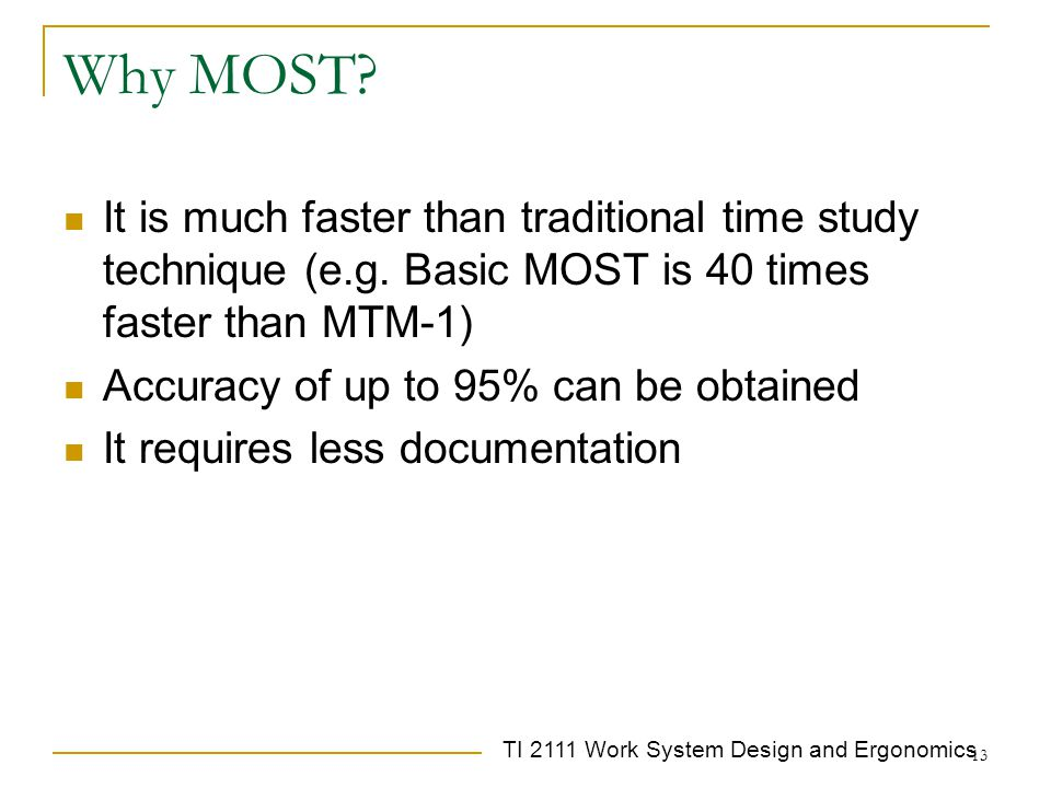 Why MOST It is much faster than traditional time study technique (e.g. Basic MOST is 40 times faster than MTM-1)