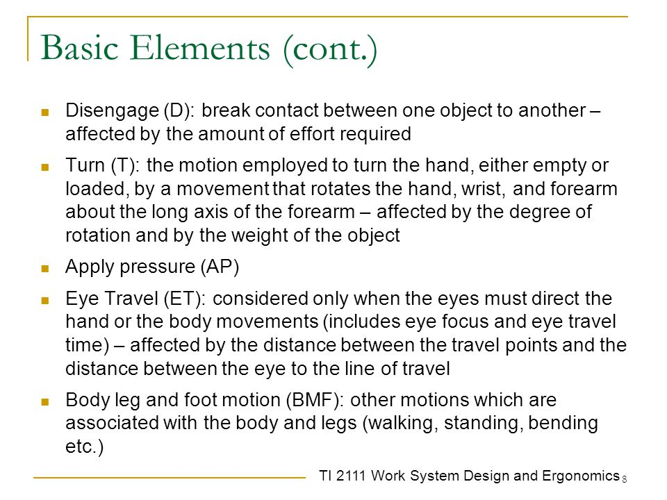 Basic Elements (cont.) Disengage (D): break contact between one object to another – affected by the amount of effort required.