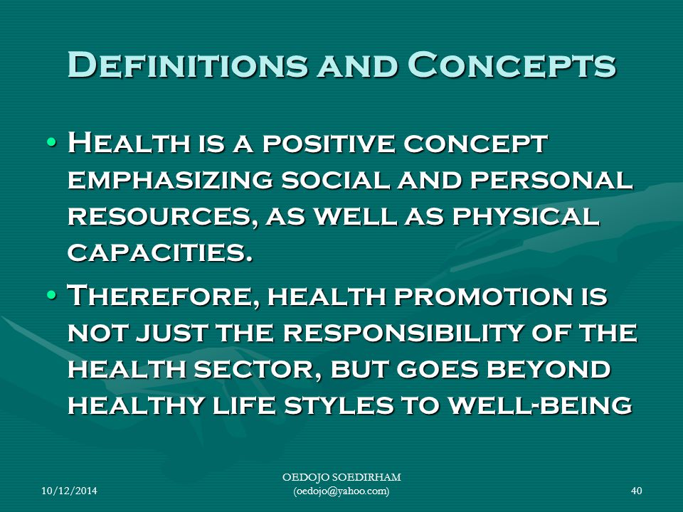 the definition and concept of health Health is a state of complete physical, mental, and social well-being and not merely the absence of disease according to the world health organization (who.
