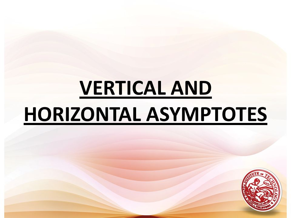 VERTICAL AND HORIZONTAL ASYMPTOTES