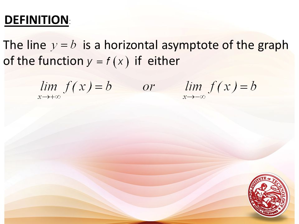 DEFINITION: The line is a horizontal asymptote of the graph of the function if either.