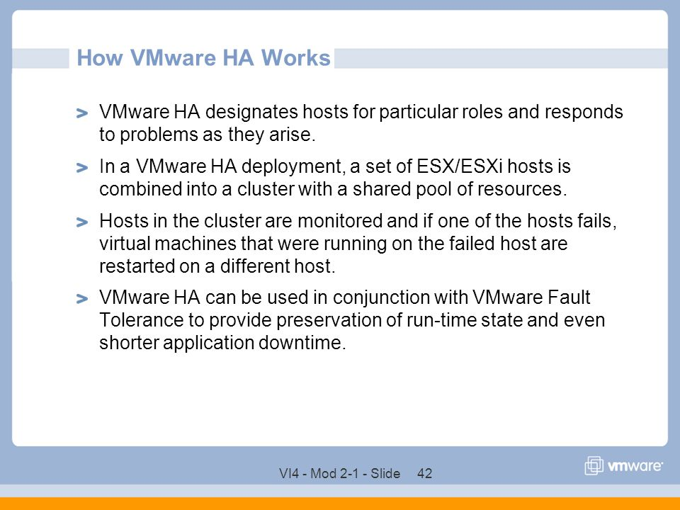 How VMware HA Works VMware HA designates hosts for particular roles and responds to problems as they arise.