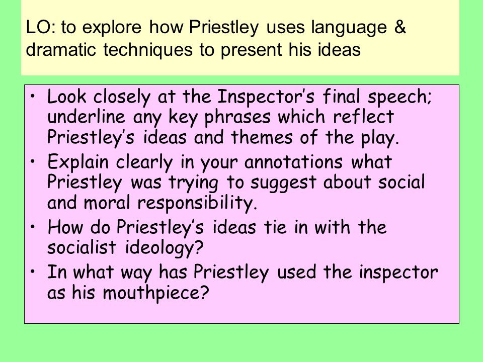 LO: to explore how Priestley uses language & dramatic techniques to present his ideas