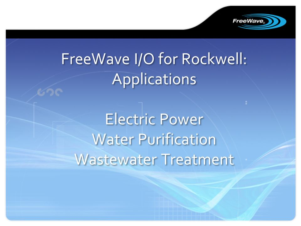 FreeWave I/O for Rockwell: Applications Electric Power Water Purification Wastewater Treatment
