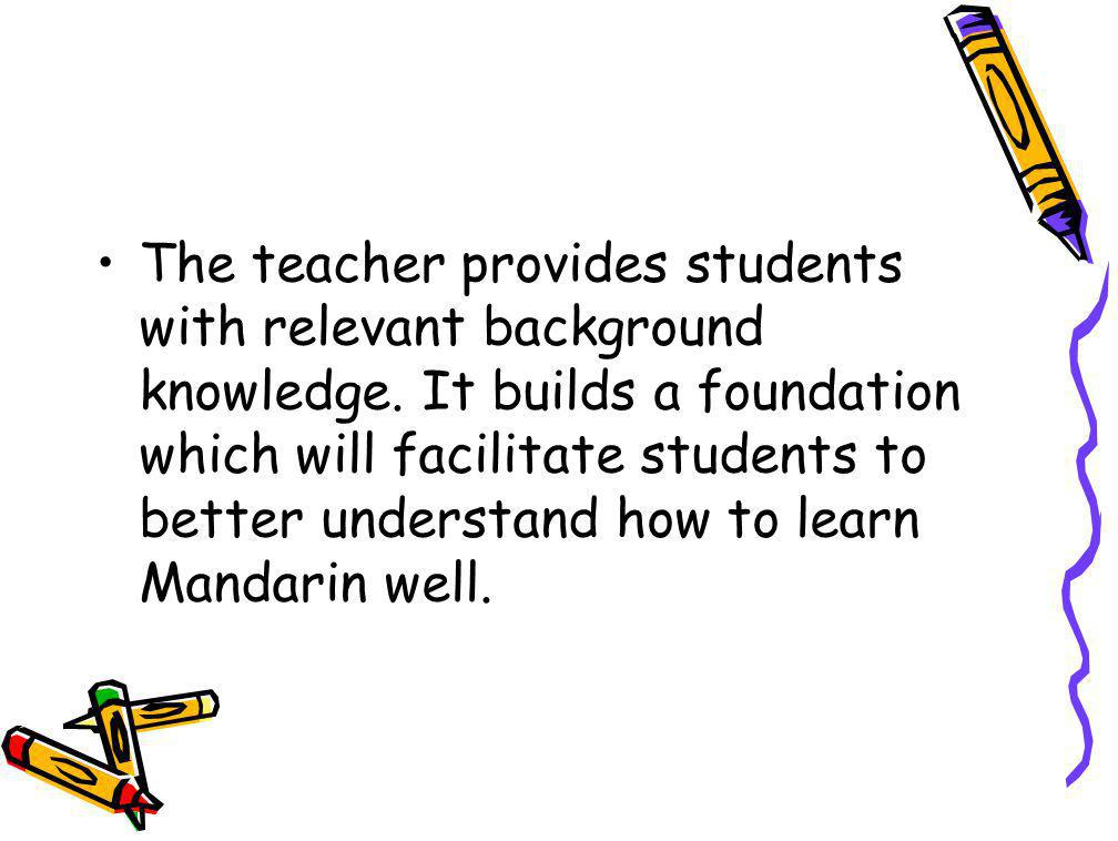 The teacher provides students with relevant background knowledge