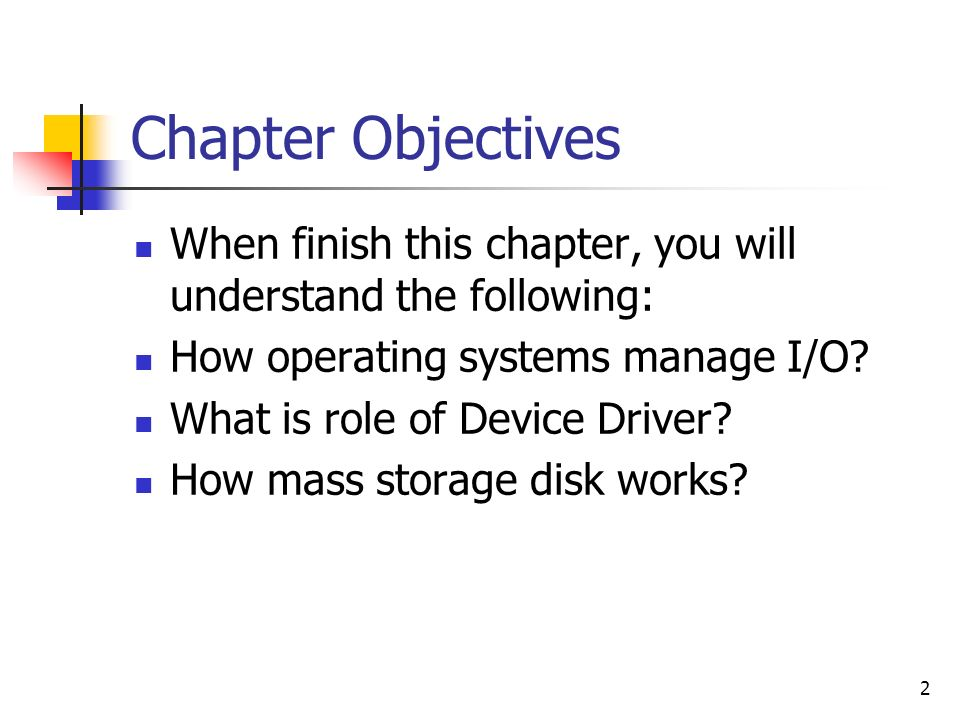 Chapter Objectives When finish this chapter, you will understand the following: How operating systems manage I/O