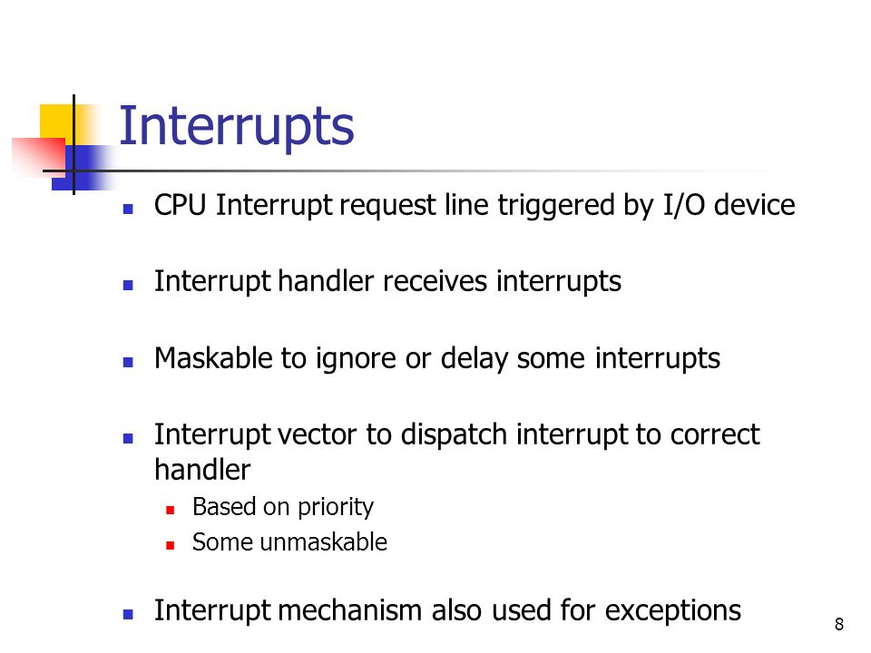 Interrupts CPU Interrupt request line triggered by I/O device