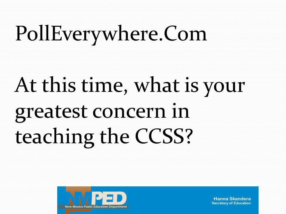PollEverywhere.Com At this time, what is your greatest concern in teaching the CCSS