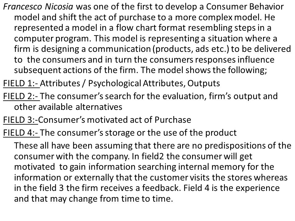 Francesco Nicosia was one of the first to develop a Consumer Behavior model and shift the act of purchase to a more complex model.