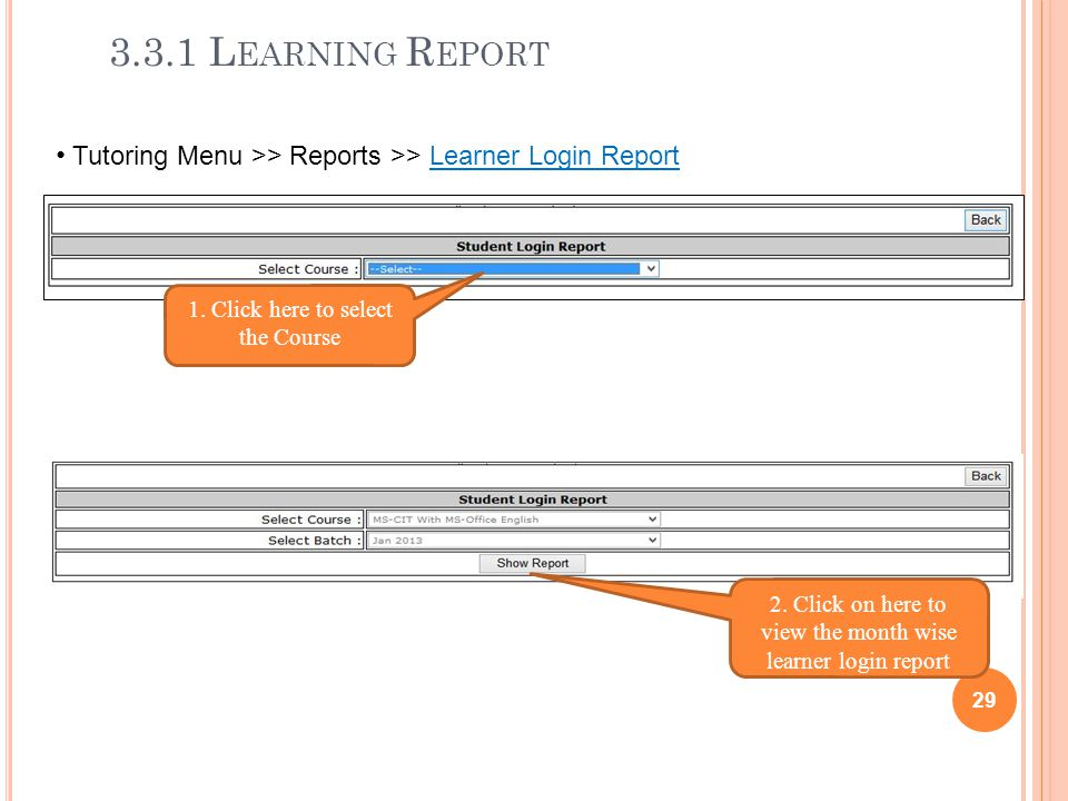 3.3.1 Learning Report Tutoring Menu >> Reports >> Learner Login Report. 1. Click here to select the Course.