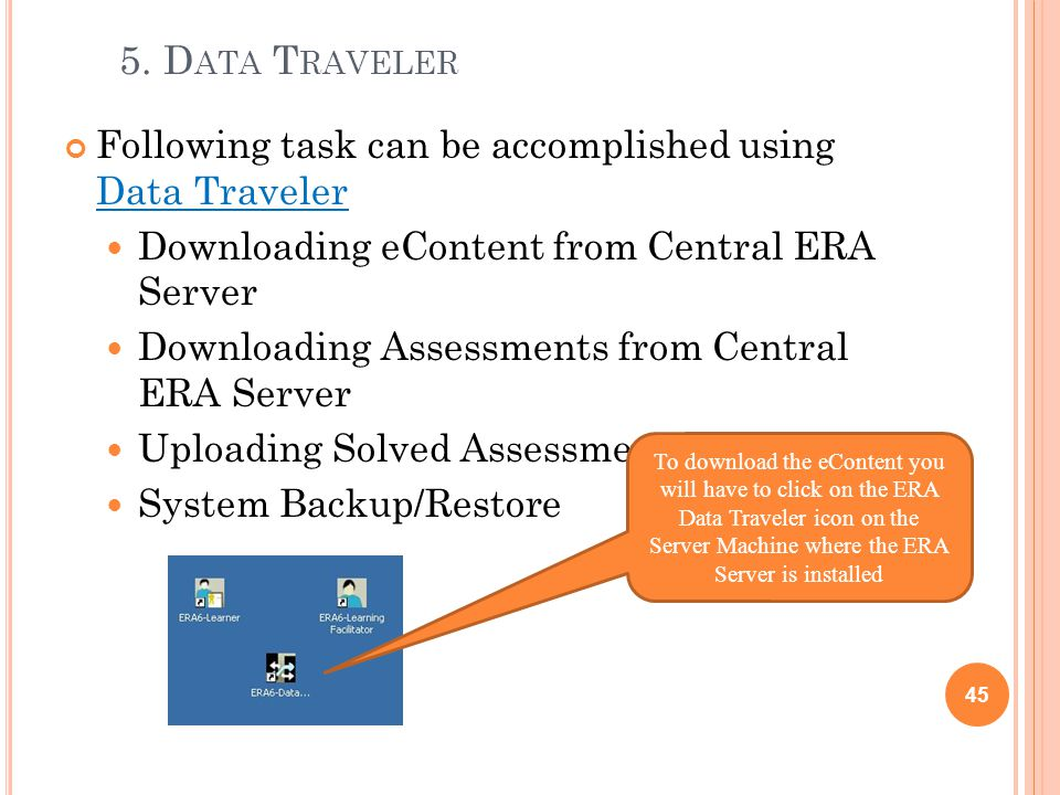 5. Data Traveler Following task can be accomplished using Data Traveler. Downloading eContent from Central ERA Server.