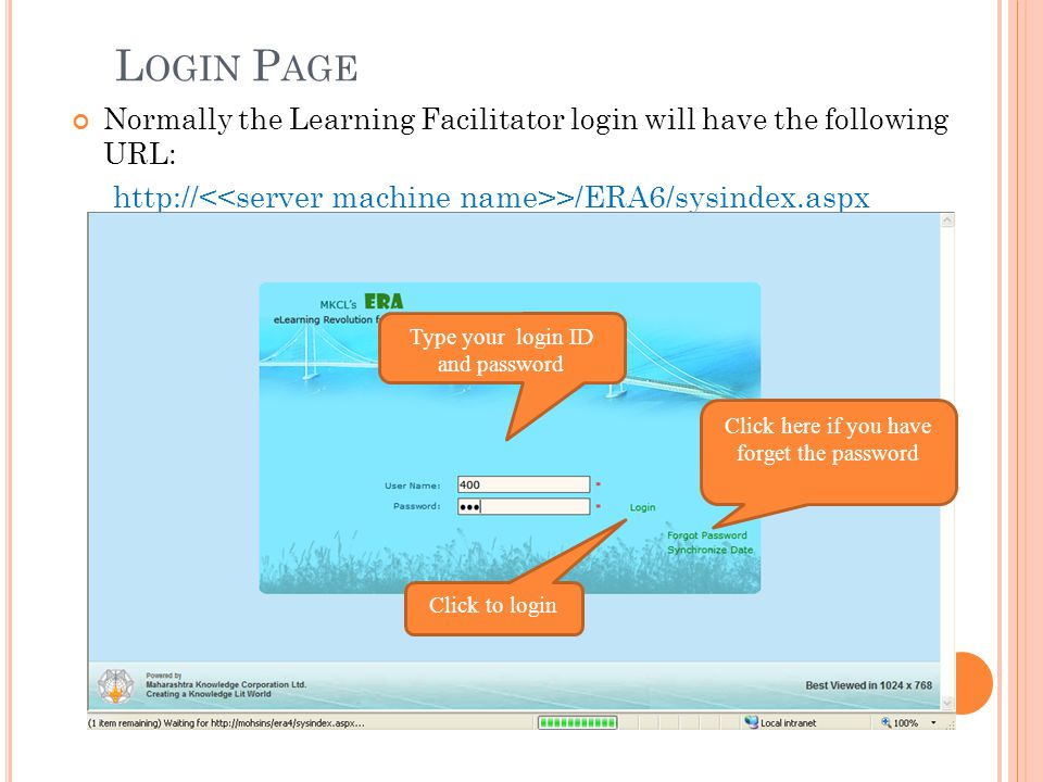 Login Page Normally the Learning Facilitator login will have the following URL: http://<<server machine name>>/ERA6/sysindex.aspx.