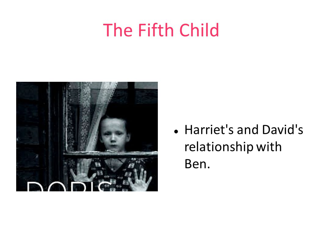 The Fifth Child Harriet s and David s relationship with Ben.