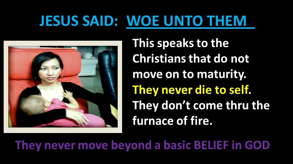 JESUS SAID: WOE UNTO THEM