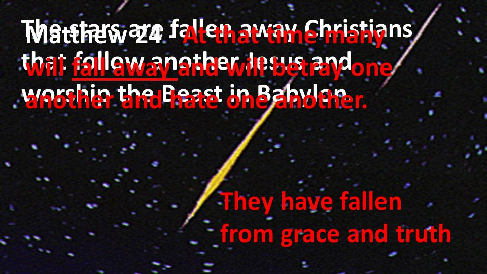 The stars are fallen away Christians that follow another Jesus and worship the Beast in Babylon.