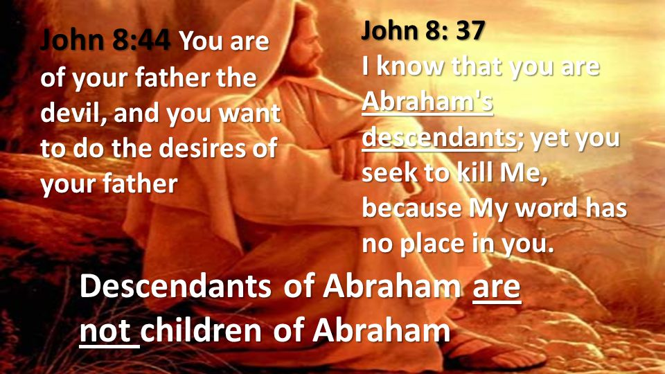Descendants of Abraham are not children of Abraham
