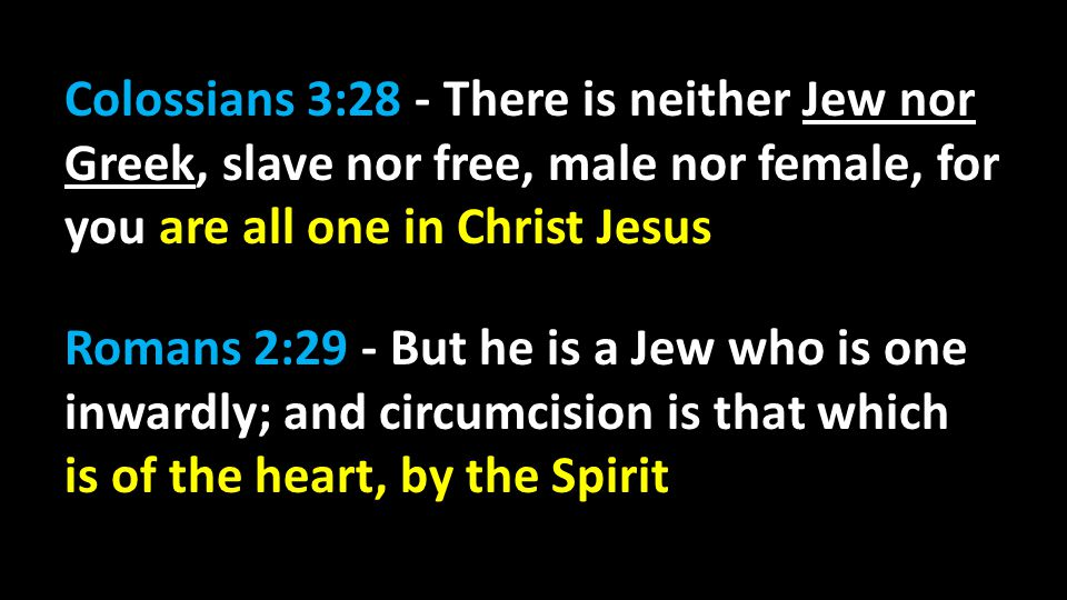 Colossians 3:28 - There is neither Jew nor Greek, slave nor free, male nor female, for you are all one in Christ Jesus