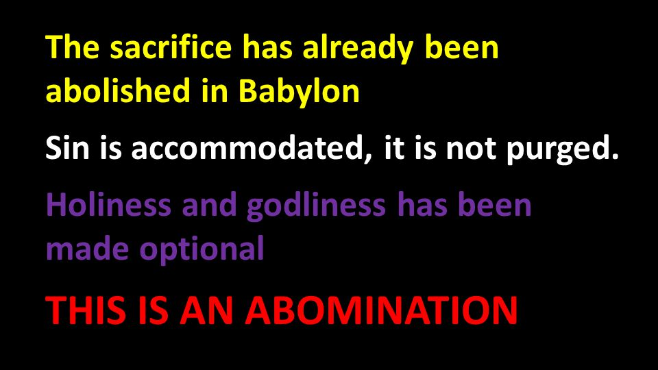 The sacrifice has already been abolished in Babylon