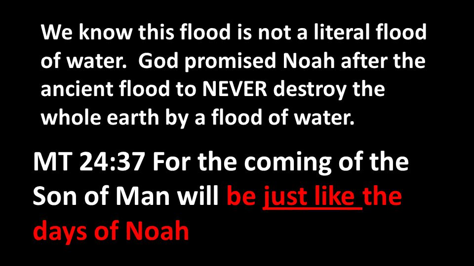 We know this flood is not a literal flood of water