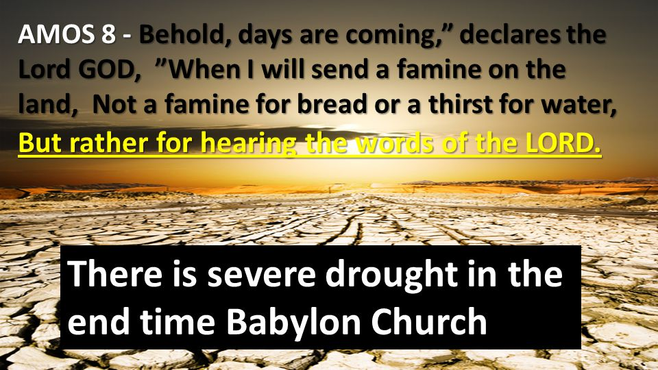 There is severe drought in the end time Babylon Church