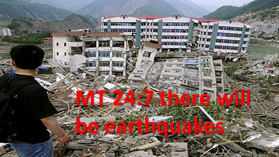 MT 24:7 there will be earthquakes