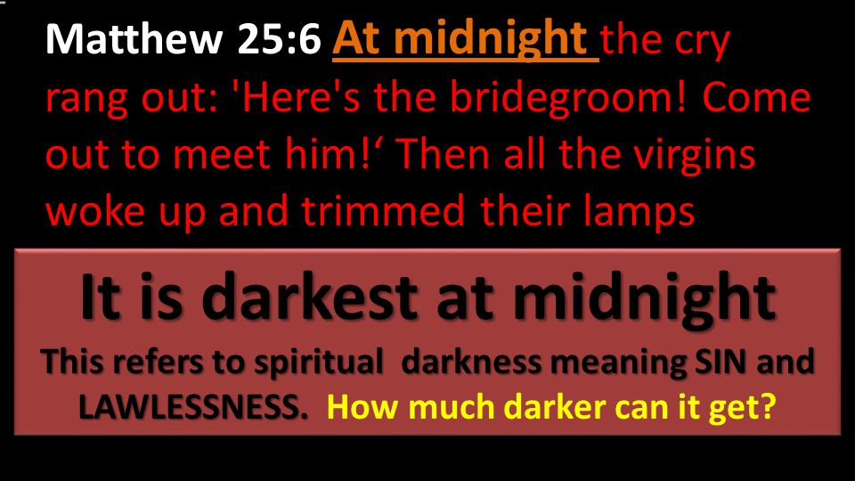 Matthew 25:6 At midnight the cry rang out: Here s the bridegroom