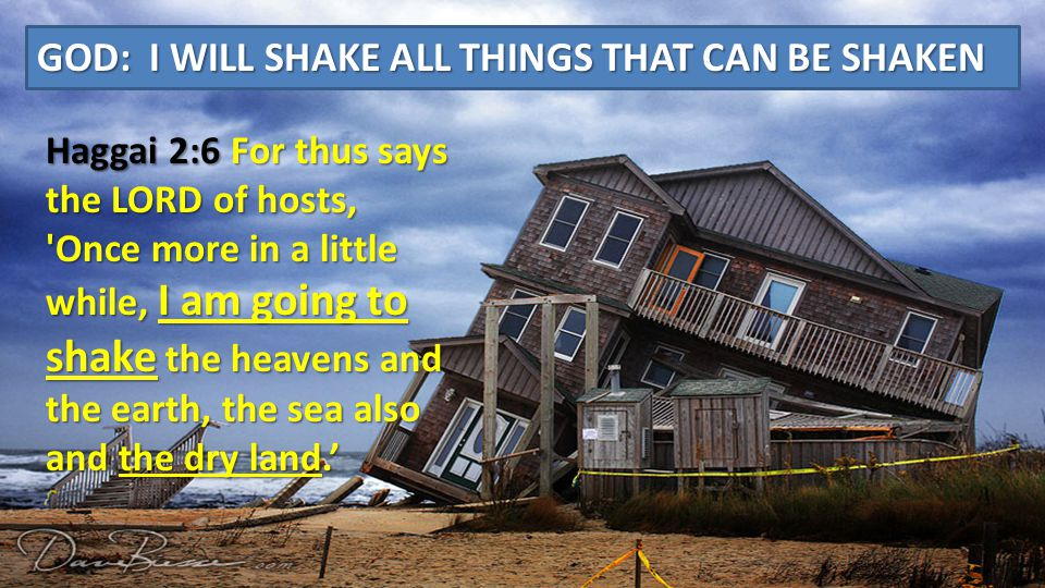 GOD: I WILL SHAKE ALL THINGS THAT CAN BE SHAKEN