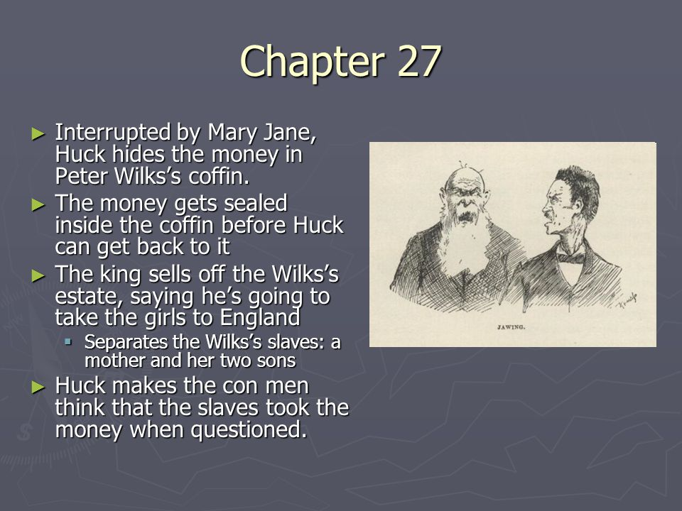 Chapter 27 Interrupted by Mary Jane, Huck hides the money in Peter Wilks's coffin.