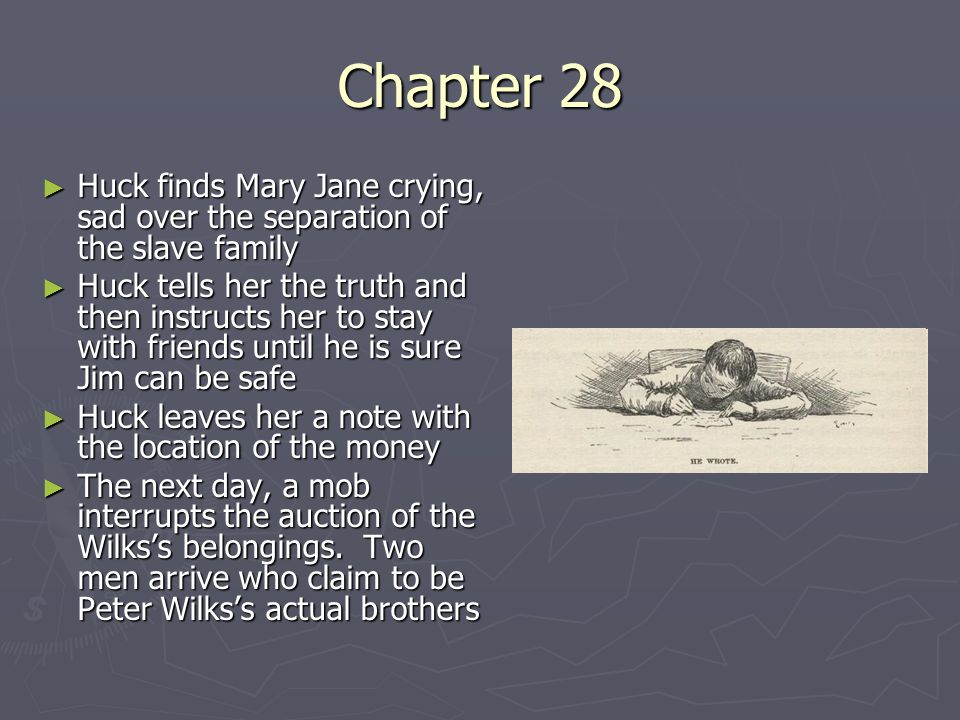 Chapter 28 Huck finds Mary Jane crying, sad over the separation of the slave family.