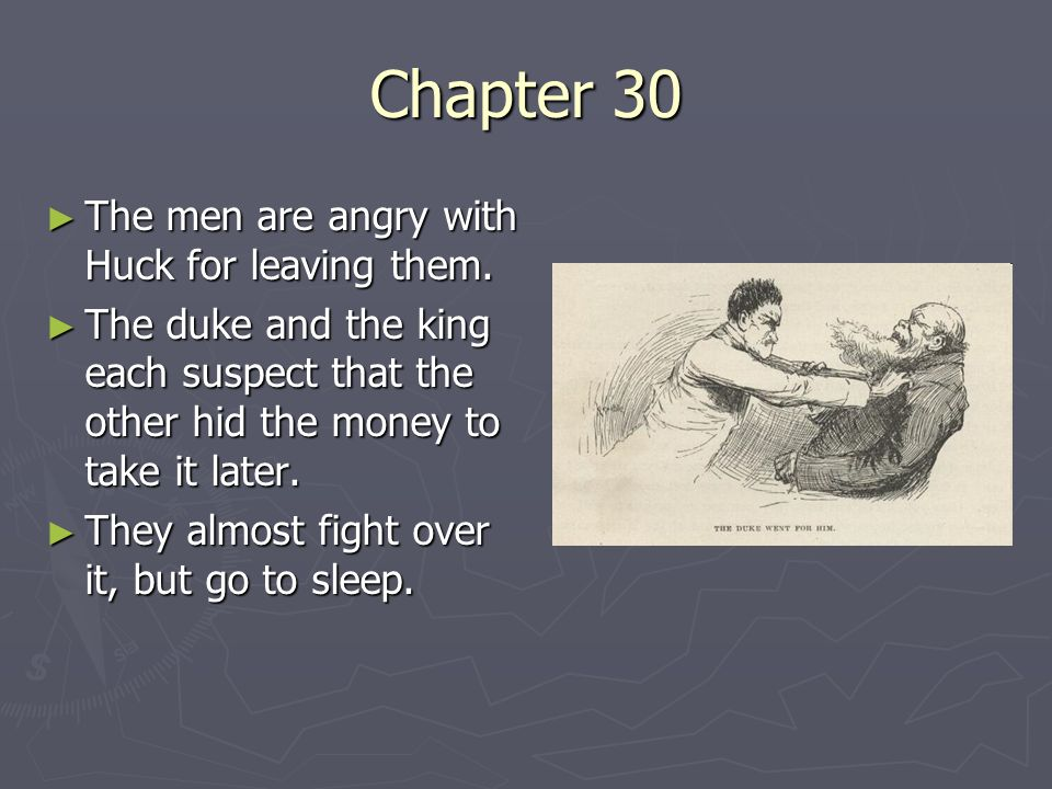 Chapter 30 The men are angry with Huck for leaving them.