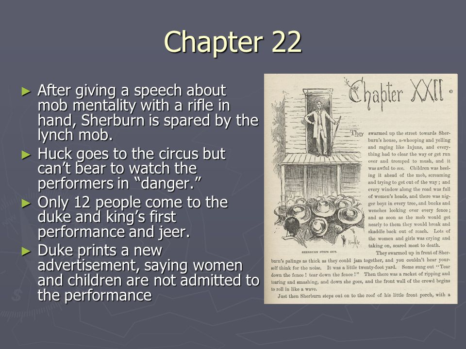 Chapter 22 After giving a speech about mob mentality with a rifle in hand, Sherburn is spared by the lynch mob.