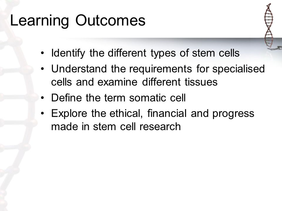Learning Outcomes Identify the different types of stem cells