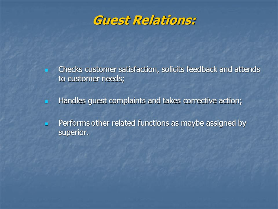 Guest Relations: Checks customer satisfaction, solicits feedback and attends to customer needs;