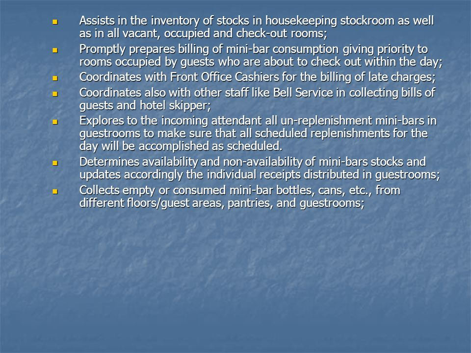 Assists in the inventory of stocks in housekeeping stockroom as well as in all vacant, occupied and check-out rooms;