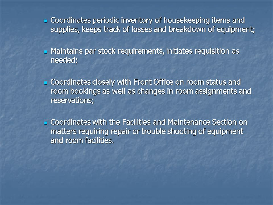 Coordinates periodic inventory of housekeeping items and supplies, keeps track of losses and breakdown of equipment;