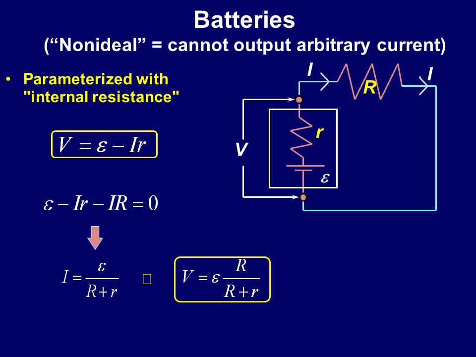 Batteries ( Nonideal = cannot output arbitrary current)