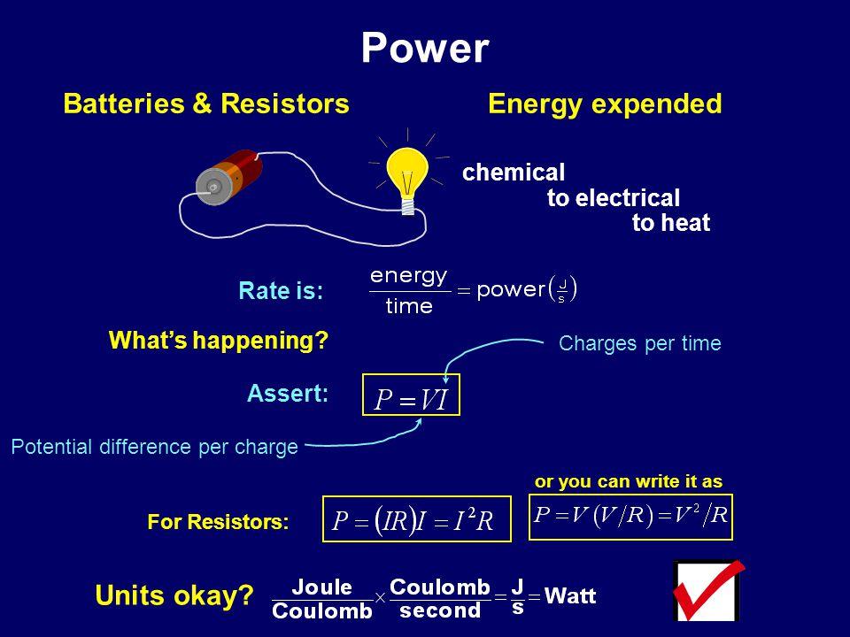 Power Batteries & Resistors Energy expended What's happening Assert: