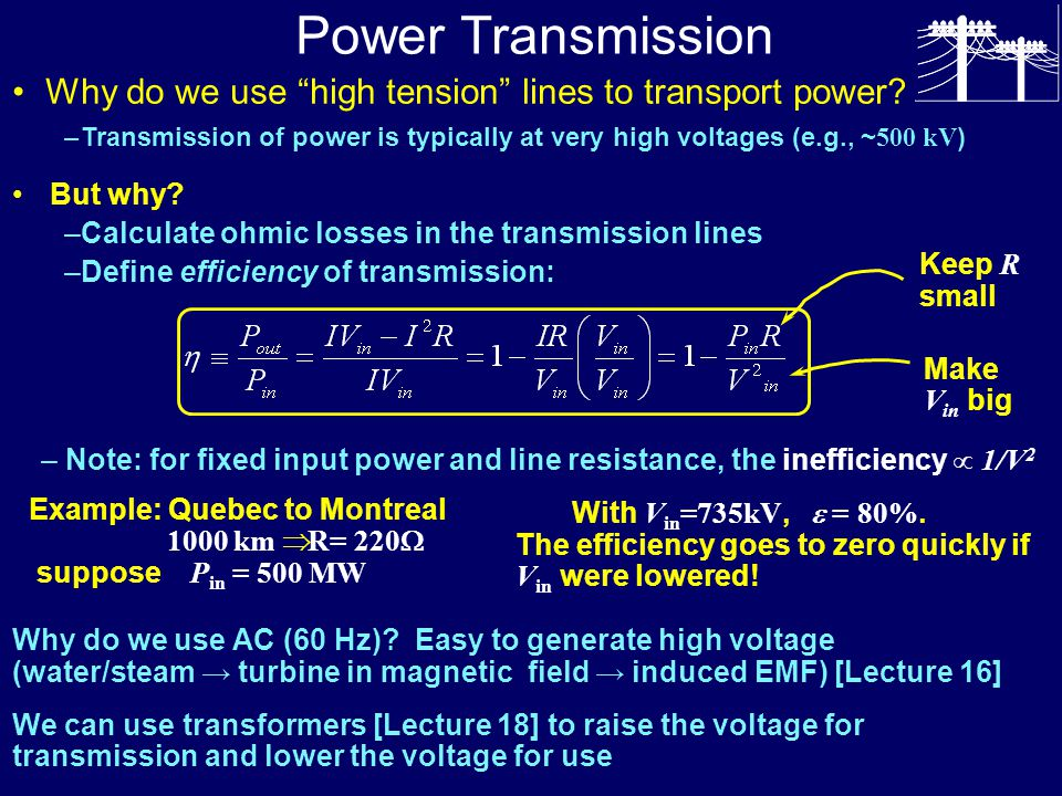 Power Transmission Why do we use high tension lines to transport power Transmission of power is typically at very high voltages (e.g., ~500 kV)