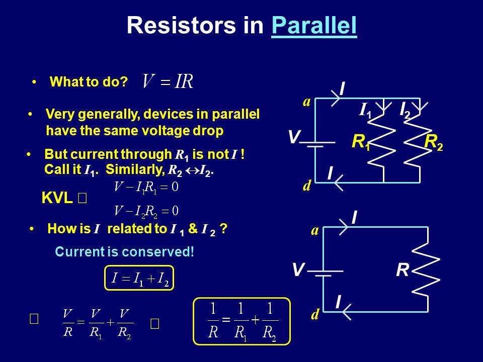 Resistors in Parallel I R1 R2 I1 I2 V I R V a d KVL Þ a d Þ