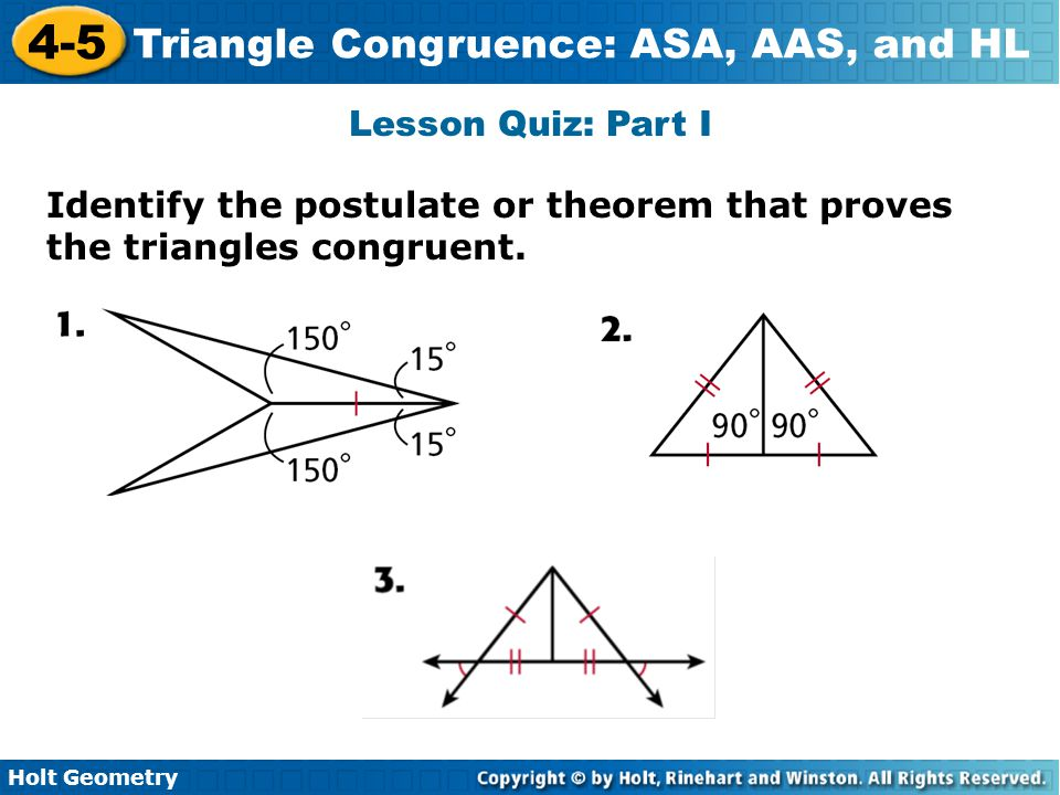 Lesson Quiz: Part I Identify the postulate or theorem that proves the triangles congruent.