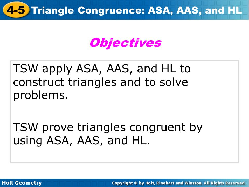 Objectives TSW apply ASA, AAS, and HL to construct triangles and to solve problems.