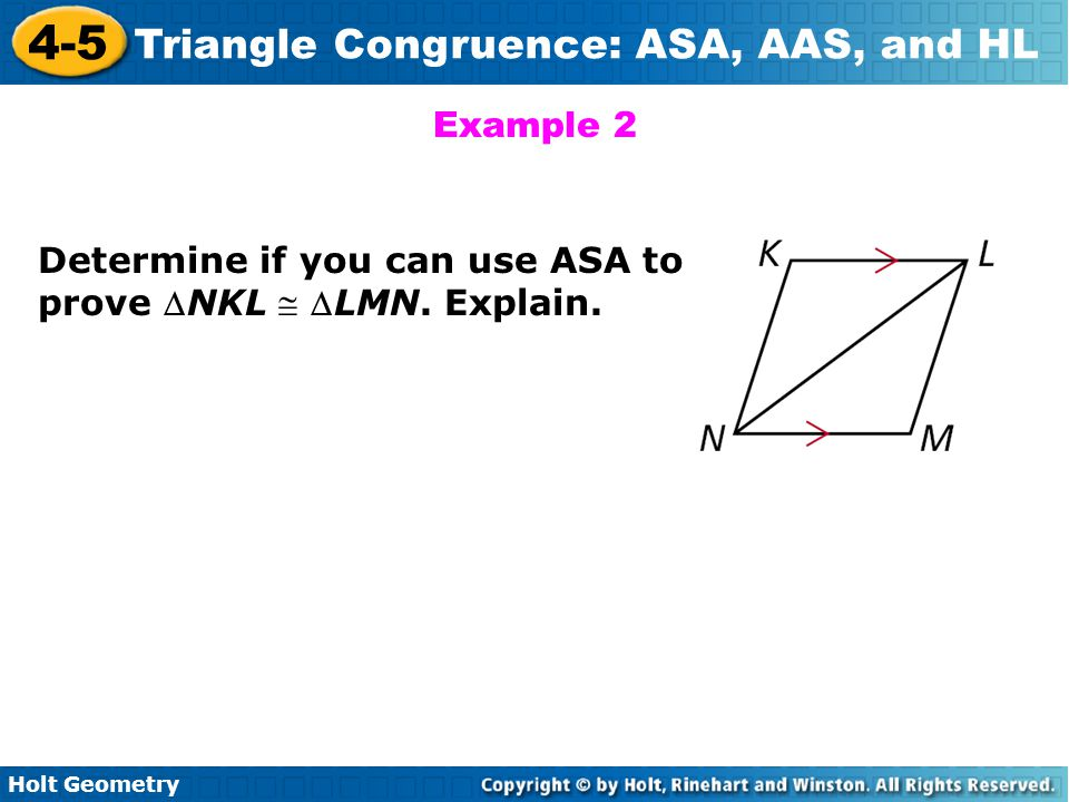 Example 2 Determine if you can use ASA to prove NKL  LMN. Explain.